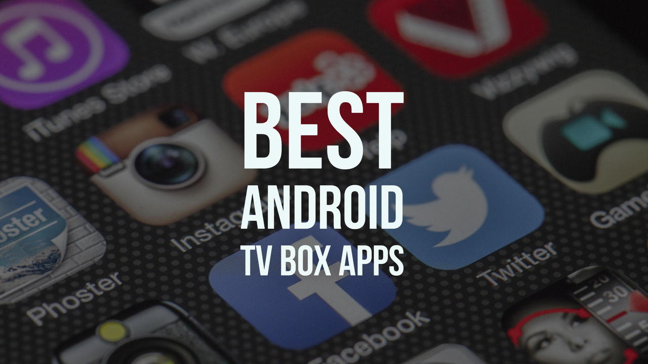 Best Android Tv Box Apps 2017 Find The Best Android Tv