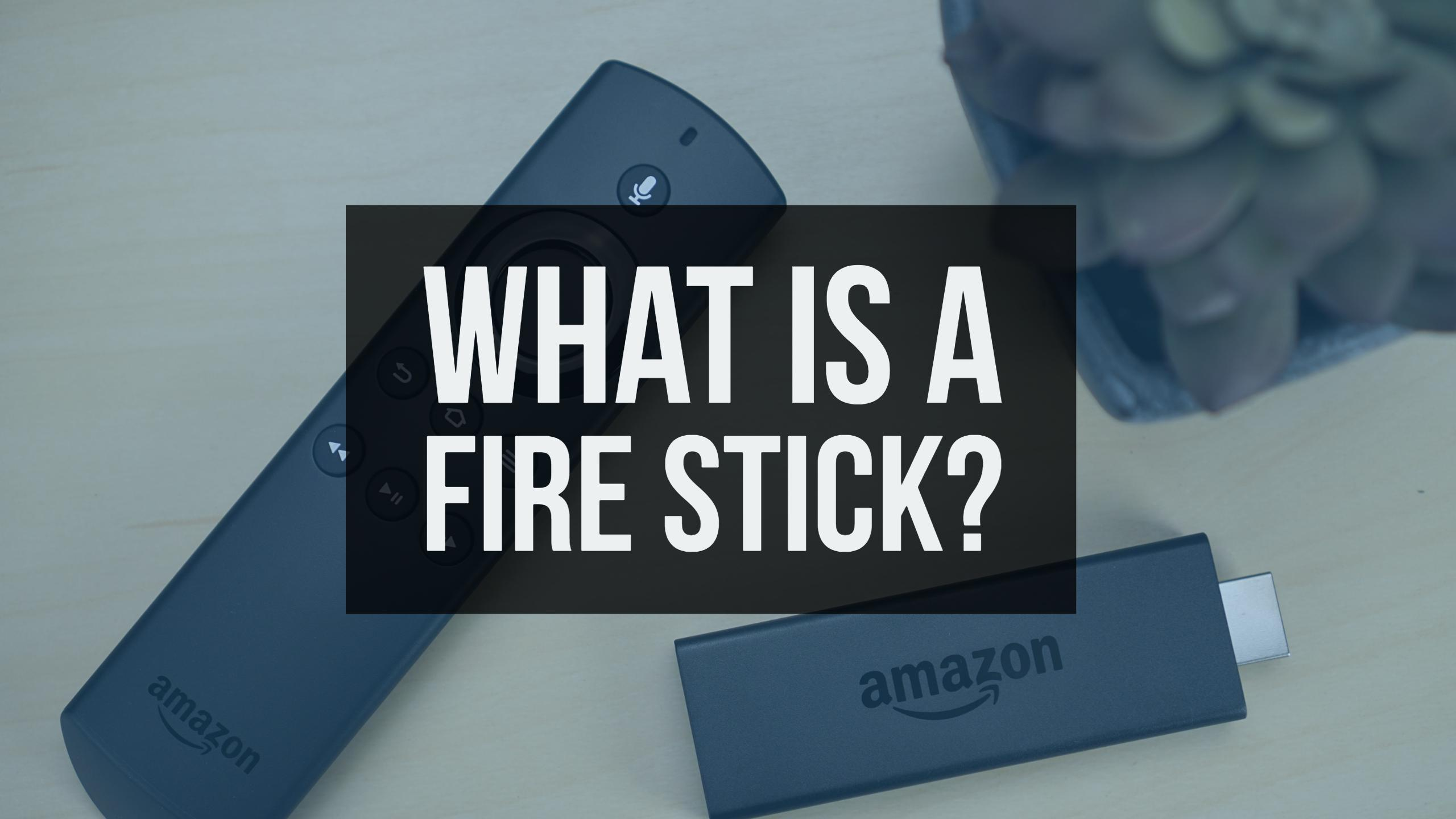 Amazon Fire Tv Stick What Is A Fire Stick And Why You