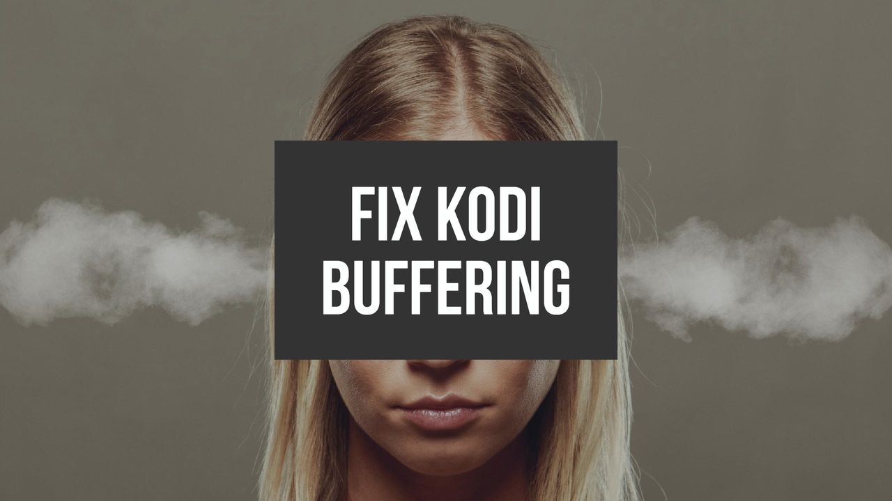How To Fix Kodi Buffering Issues Stop Buffering In Its Tracks