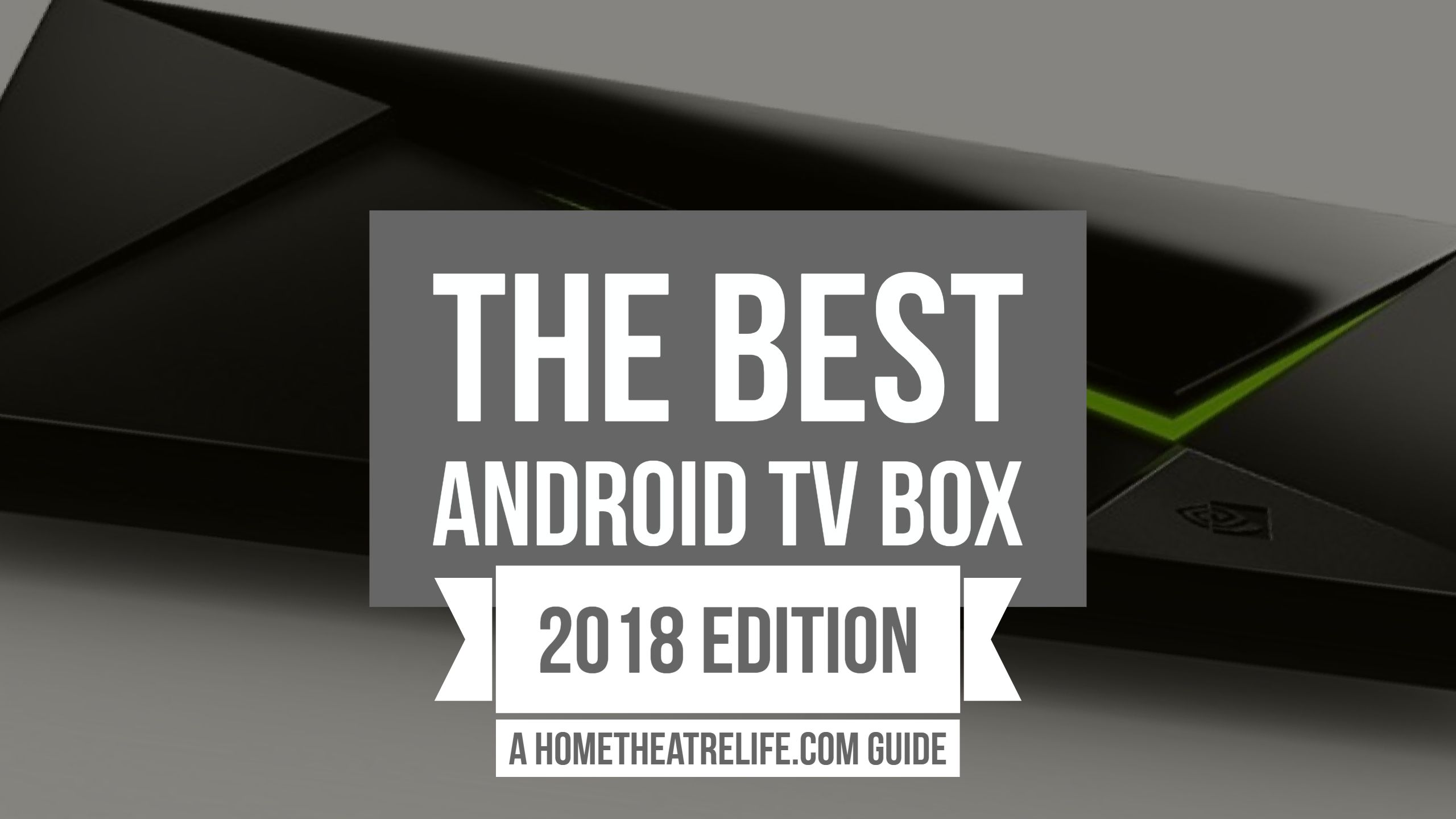 Best Android TV Box 2018: 7 Top Streaming Media Players for