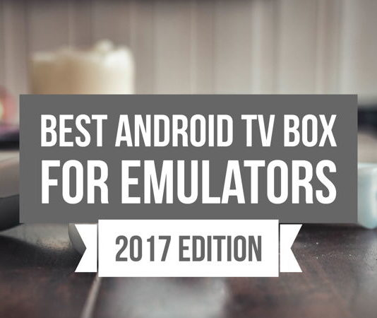 Best Android TV Box For Emulators 2017