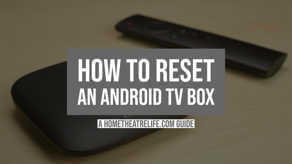 How to Reset an Android TV Box to Factory Settings | Home Theatre Life